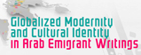 International Colloquium on Globalized Modernity and Cultural Identity in Arab Emigrant Writings