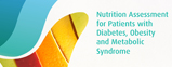Nutrition Assessment for Patients with Diabetes, Obesity and Metabolic Syndrome